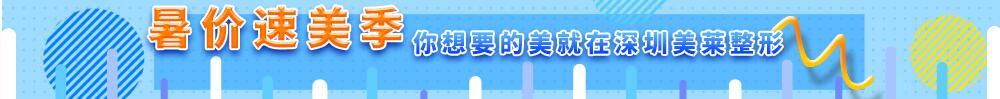 暑价速美季 你想要的美就在深圳美莱整形